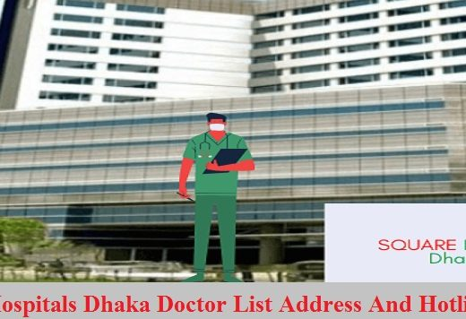 Square Hospitals Dhaka Doctor List Address And Hotline Number