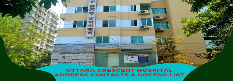 UTTARA CRESCENT HOSPITAL DOCTOR LIST ADDRESS WITH CONTACTS