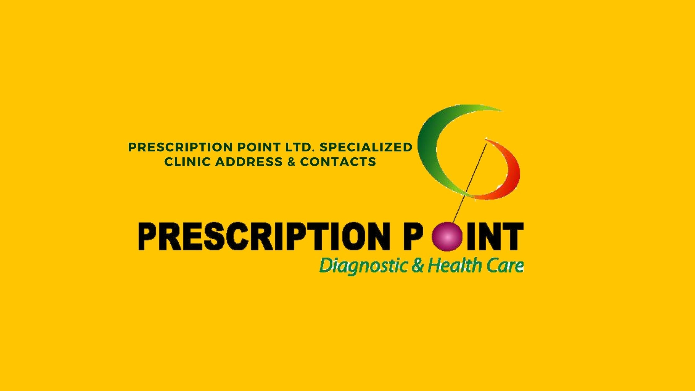 Prescription Point Ltd specialized Clinic ADDRESS & CONTACTS